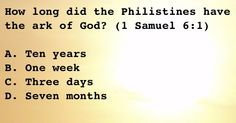 1 Samuel 6:1   - How long did the Philistines have the ark of God?