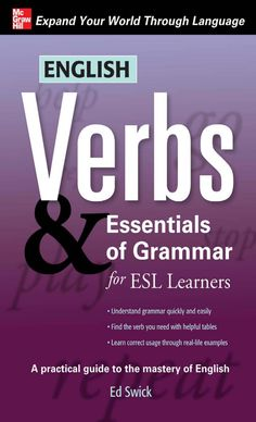 "Read ""English Verbs & Essentials of Grammar for ESL Learners"" by Ed Swick available from Rakuten Kobo. An all-in-one resource to help you sharpen your English verb and grammar skills Written with ESL learners like you in mi. Basic English Grammar Book, Basic Grammar, Grammar Skills, English Grammar Worksheets, English Verbs, English Sentences, Grammar Lessons, English Book, English Lessons"