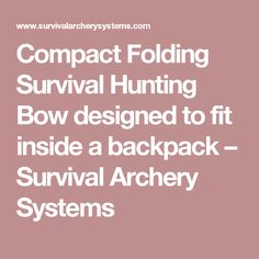 Compact Folding Survival Hunting Bow designed to fit inside a backpack – Survival Archery Systems