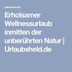 Erholsamer Wellnessurlaub inmitten der unberührten Natur | Urlaubsheld.de