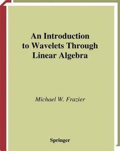 An Introduction to Wavelets Through Linear Algebra (Undergraduate Texts in Mathematics)