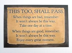 """""""This, too shall pass"""""""