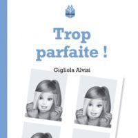 """""""Trop parfaite !"""" de Gigliola Alvisi, photographie de couverture par Bénédicte Lacroix, coll. Hibouk Parfait, Romans, Photography, Romances"""