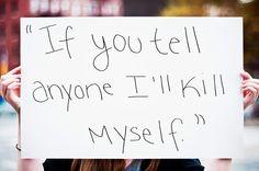 if you tell anyone i'll kill myself