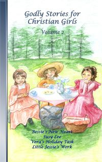 Godly Stories for Christian Girls Volume 2  Four more delightful stories to inspire girls to follow Christ in their daily lives. As always, the way to follow Christ is to obey His Word and overcome the small, petty sins that so easily beset us.