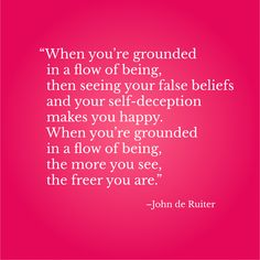 """""""When you're grounded in a flow of being, then seeing your false beliefs and your self-deception makes you happy. When you're grounded in a flow of being, the more you see, the freer you are.""""_John de Ruiter Inspirational Quotes With Images, Wallpaper Backgrounds, Are You Happy, Flow, Make It Yourself, Photo And Video, How To Make, Instagram"""