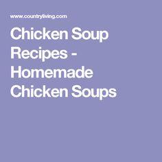 Chicken Soup Recipes - Homemade Chicken Soups