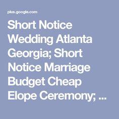 short notice wedding atlanta georgia short notice marriage budget cheap elope ceremony wed and