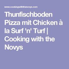 Thunfischboden Pizza mit Chicken à la Surf 'n' Turf | Cooking with the Novys