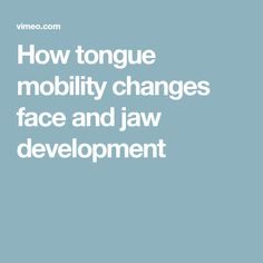How tongue mobility changes face and jaw development