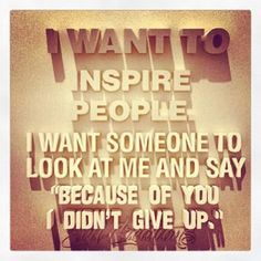 I want to inspire people #MotivationalQuotes