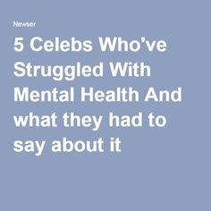 5 Celebs Who've Struggled With Mental Health And what they had to say about it