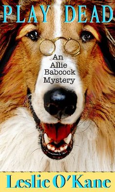 Play Dead (Allie Babcock Mystery Book by Leslie O'Kane The Audacious Dog Therapist with a Flair for Sleuthing Great Books, My Books, Cozy Mysteries, Mystery Thriller, Mystery Books, Free Kindle Books, Book 1, Audio Books