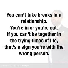 You can't take breaks in a relationship