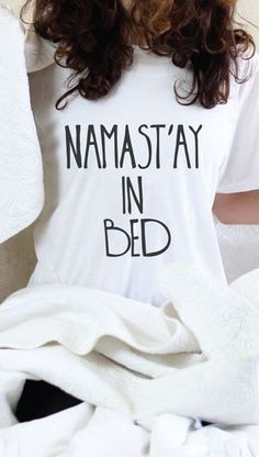 Namast'ay In Bed - Namaste In Bed T Shirt