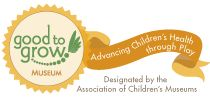 Discovery Gateway Children's Museum-  is a Good to Grow Museum: Advancing Children's Health through Play!>