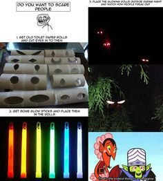 scary eyes in the woods: toilet paper roll, eyes cut out, glow stick!