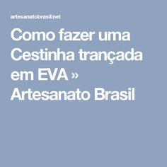 Como fazer uma Cestinha trançada em EVA » Artesanato Brasil