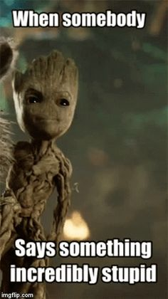 Groot's Had Enough of Your Stupidity