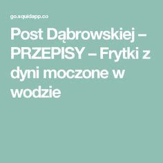 Post Dąbrowskiej – PRZEPISY – Frytki z dyni moczone w wodzie