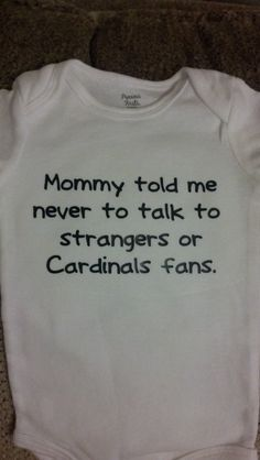 Never talk to strangers or Cardinals fans onesie. $10.00, via Etsy.