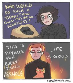 yea he put sand all over vader's mask and kylo felt betrayal/pain for the first time lmao