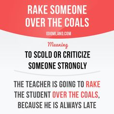 """""""Rake someone over the coals"""" means """"to scold or criticize someone strongly""""…"""