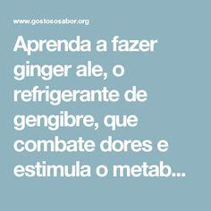 Aprenda a fazer ginger ale, o refrigerante de gengibre, que combate dores e estimula o metabolismo - Gostoso Sabor