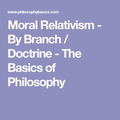 Moral Relativism - By Branch / Doctrine - The Basics of Philosophy