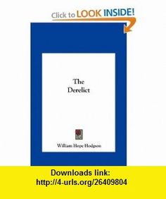 The Derelict (9781161461107) William Hope Hodgson , ISBN-10: 1161461108  , ISBN-13: 978-1161461107 ,  , tutorials , pdf , ebook , torrent , downloads , rapidshare , filesonic , hotfile , megaupload , fileserve