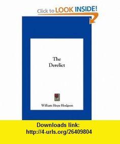 The Derelict (9781161461107) William Hope Hodgson , ISBN-10: 1161461108  , ISBN-13: 978-1161461107 ,  , tutorials , pdf , ebook , torrent , downloads , rapidshare , filesonic , hotfile , megaupload , fileserve