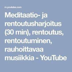 Meditaatio- ja rentoutusharjoitus (30 min), rentoutus, rentoutuminen, rauhoittavaa musiikkia - YouTube Mindfulness, Workout, Youtube, Work Out, Consciousness, Youtubers, Youtube Movies, Exercises