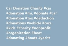 Car Donation Charity #car #donation #mi, #donate #car #donation #tax #deduction #donations #vehicle #cars #kids #charity #nonprofit #organization #boat #donating #boats #yacht http://internet.nef2.com/car-donation-charity-car-donation-mi-donate-car-donation-tax-deduction-donations-vehicle-cars-kids-charity-nonprofit-organization-boat-donating-boats-yacht/  # Car Donation Charity Program – Donate car online Charity vehicle Donations – Fair market IRS tax Deduction Why donate car to charity…