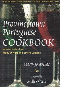 Provincetown Portuguese Cookbook: With Recipes from Provincetown's Finest Cooks & Restaurants & Featuring Recipes from the Kitchens of Molly O'Neill & Emeril Lagasse: Mary-Jo Avellar: Amazon.com: Books