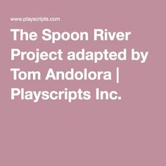 The Spoon River Project adapted by Tom Andolora | Playscripts Inc.