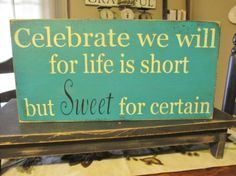 Primitive Vintage Style Sign Celebrate We Will For Life Is Short But Sweet For Certain
