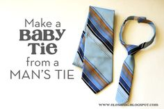 Ahem: Make a Baby Tie from a Man's Tie  (This is brilliant!!!  SO EASY!!!)