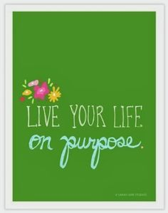 Live your life on purpose | Inspirational Quotes