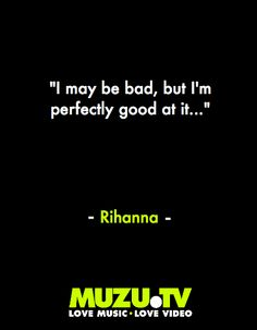 On being bad Rihannna-style (she's actually not that good at it, is she?) #music #quotes Click to watch Rihanna music videos http://www.muzu.tv/rihanna/