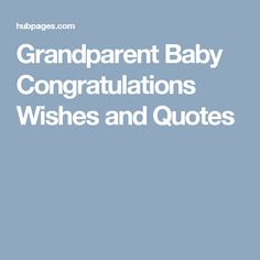 new baby congratulations wishes and quotes for grandparents