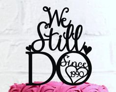 """We Still Do Since """"Your Year"""" Vow Renewal or Anniversary Cake Topper or Sign"""