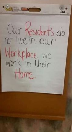 Our residents do not live in our Workplace. We work in their Home.