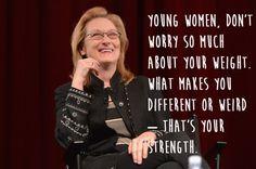Meryl Streep. | 29 Celebrities Saying Sensible Things About Body Image