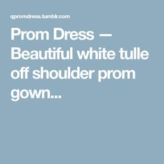 Prom Dress — Beautiful white tulle off shoulder prom gown...