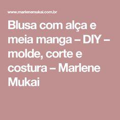 Blusa com alça e meia manga – DIY – molde, corte e costura – Marlene Mukai