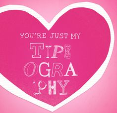 """""""You're Just My TYPEography"""" // Only true designers would understand it"""