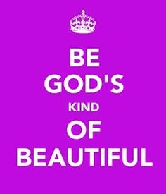 Being God's kind of beautiful is on the inside of you. It's loving, forgiving. and other things that pleases HIM.