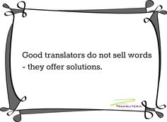 Good translators do not sell words -  they offer solutions. #truthsabouttranslation