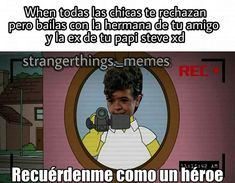 Read from the story Memes de Stranger Things by softxrw (( ͡°ᴥ ͡° ʋ)) with reads. Stranger Things Funny, Stranger Things Netflix, Saint Anything, Saints Memes, Young Celebrities, Life Moments, Series Movies, Funny Relatable Memes, Funny Fails