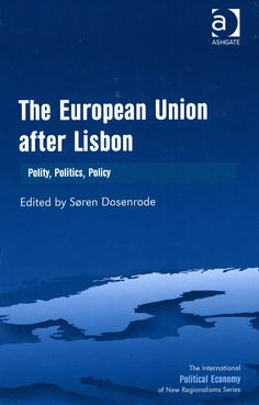 The European Union after Lisbon : polity, politics, policy / edited by Soren Dosenrode. -Farnham (United Kingdom) : Ashgate, 2013